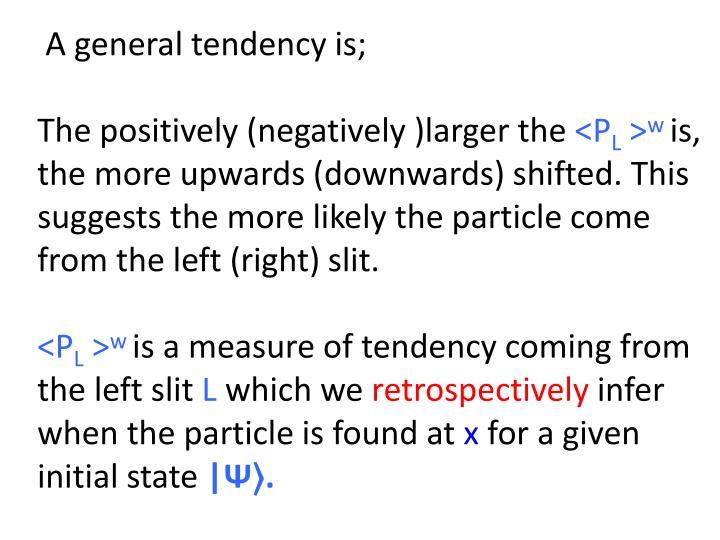 A general tendency is;