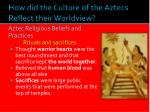 how did the culture of the aztecs reflect their worldview