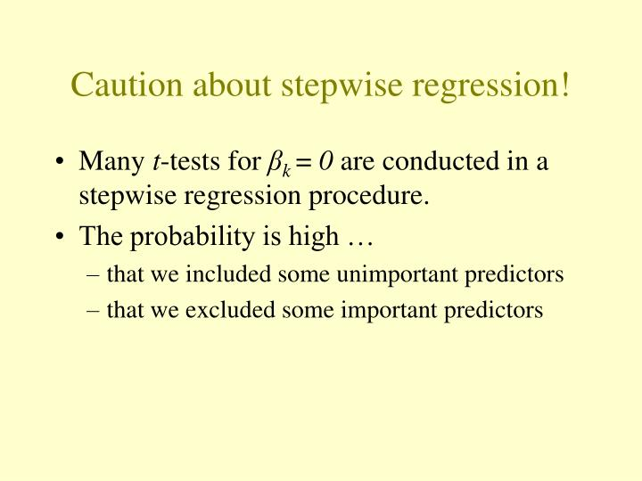 Caution about stepwise regression!