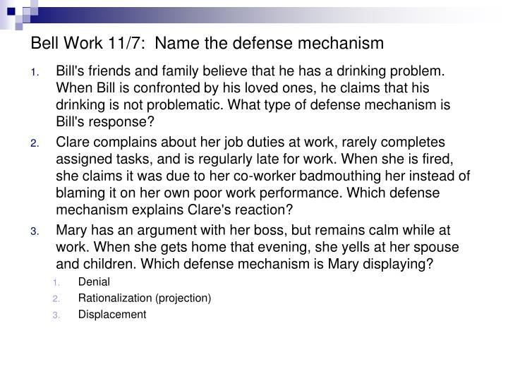 Bell Work 11/7:  Name the defense mechanism