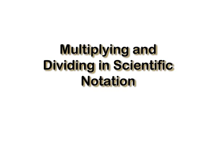 multiplying and dividing in scientific notation n.