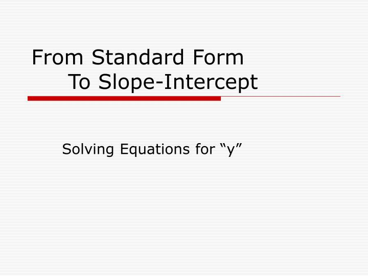 Ppt From Standard Form To Slope Intercept Powerpoint Presentation