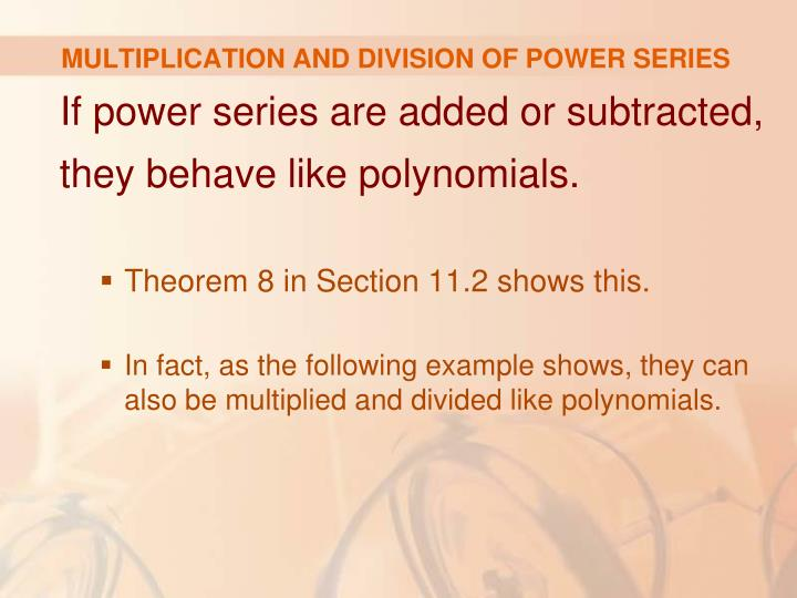 MULTIPLICATION AND DIVISION OF POWER SERIES