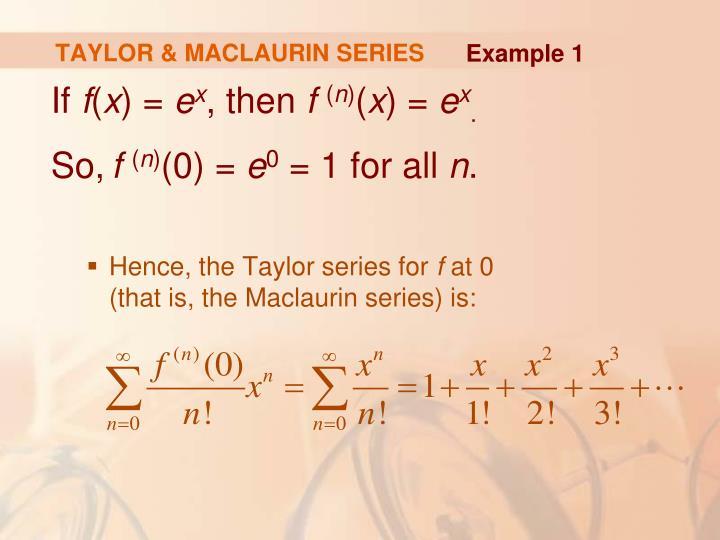 TAYLOR & MACLAURIN SERIES