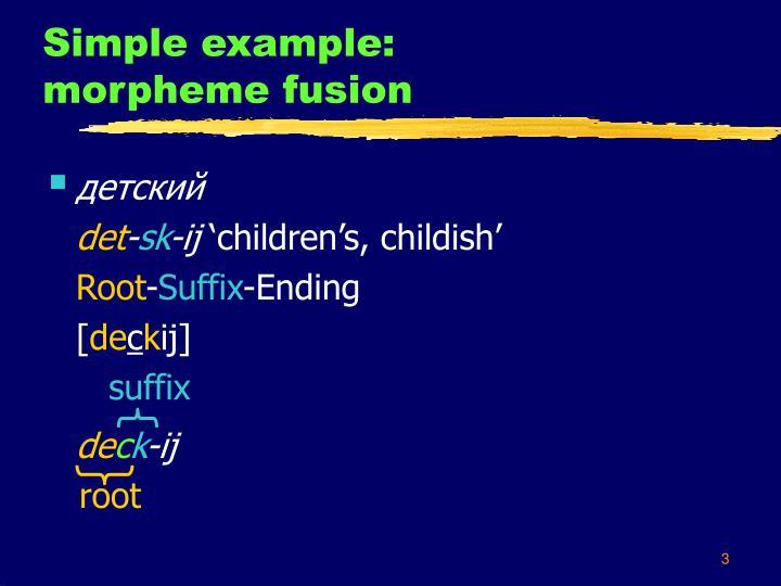 Simple example morpheme fusion