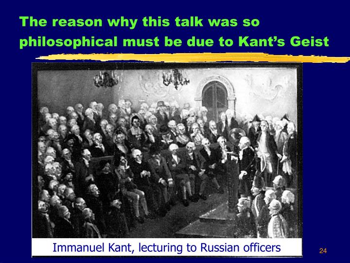 The reason why this talk was so philosophical must be due to Kant's Geist