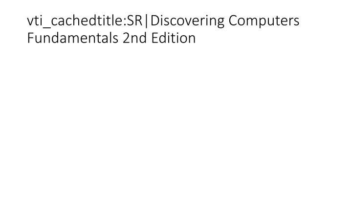 vti_cachedtitle:SR|Discovering Computers Fundamentals 2nd Edition