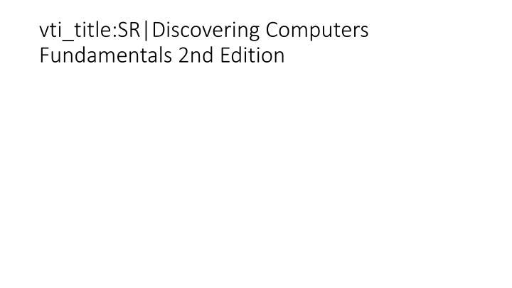 vti_title:SR|Discovering Computers Fundamentals 2nd Edition