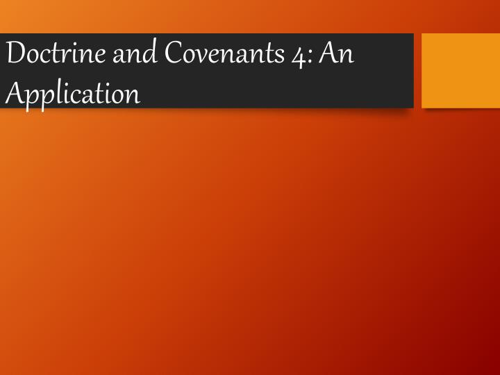 Doctrine and Covenants 4: An Application