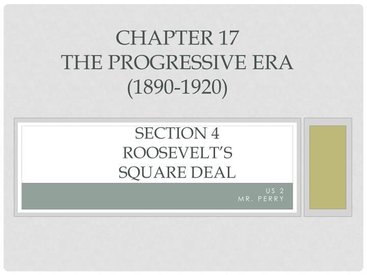 chapter 17 the progressive era 1890 1920 section 4 roosevelt s square deal n.