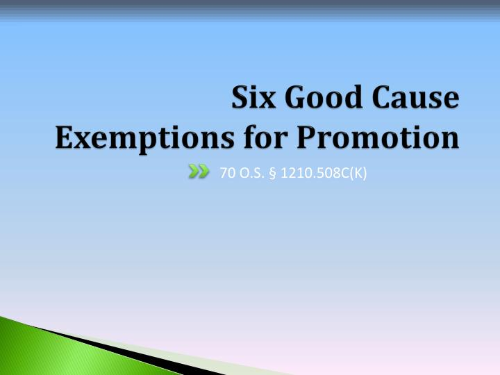 Six Good Cause Exemptions for Promotion