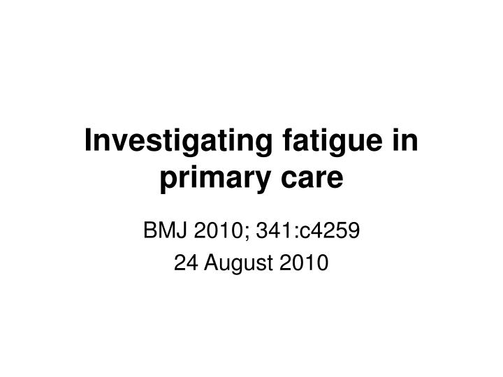 Investigating fatigue in primary care