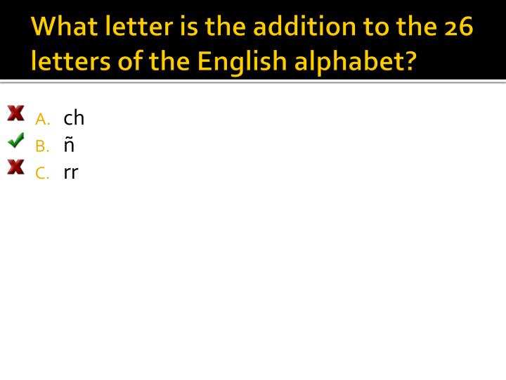 What letter is the addition to the 26 letters of the English alphabet?