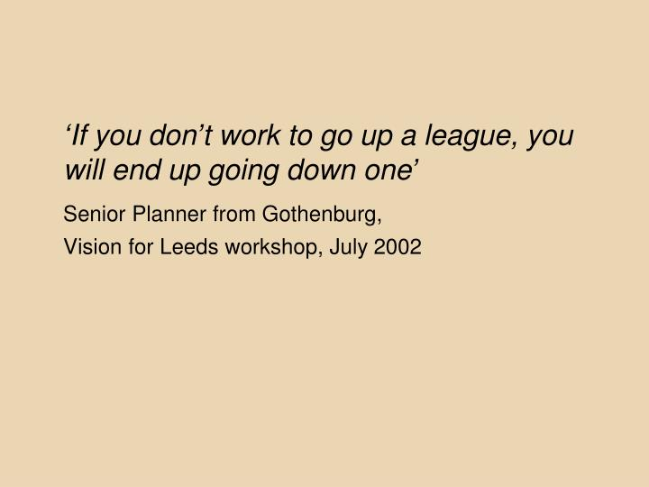 'If you don't work to go up a league, you will end up going down one'