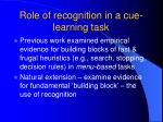 role of recognition in a cue learning task