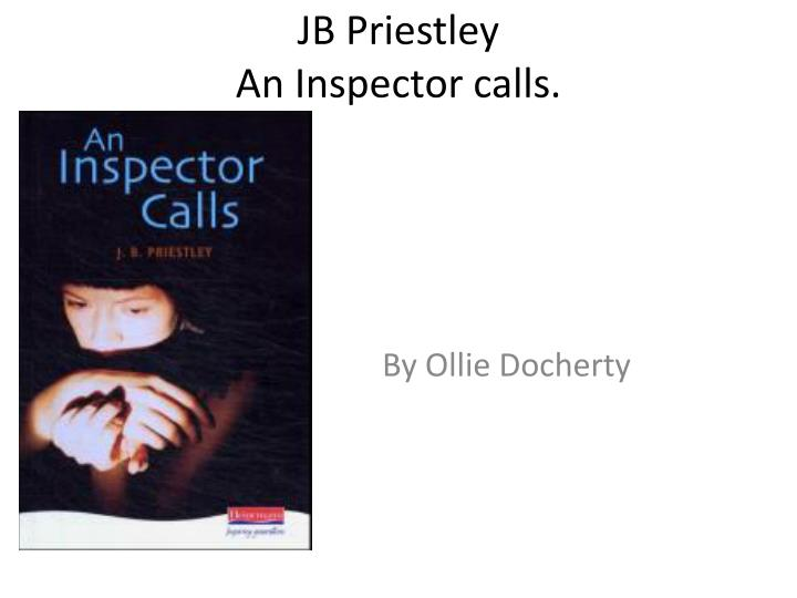 inspector calls essay dramatic devices an inspector calls in act one of 'an inspector calls' how does jb priestley use dramatic devices to convey his concerns and ideas to the members of the audience, as well as interest and involve them in the play.