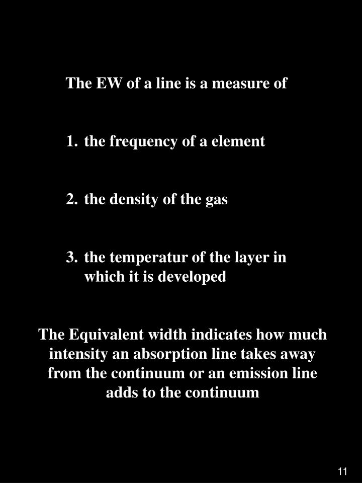 The EW of a line is a measure of