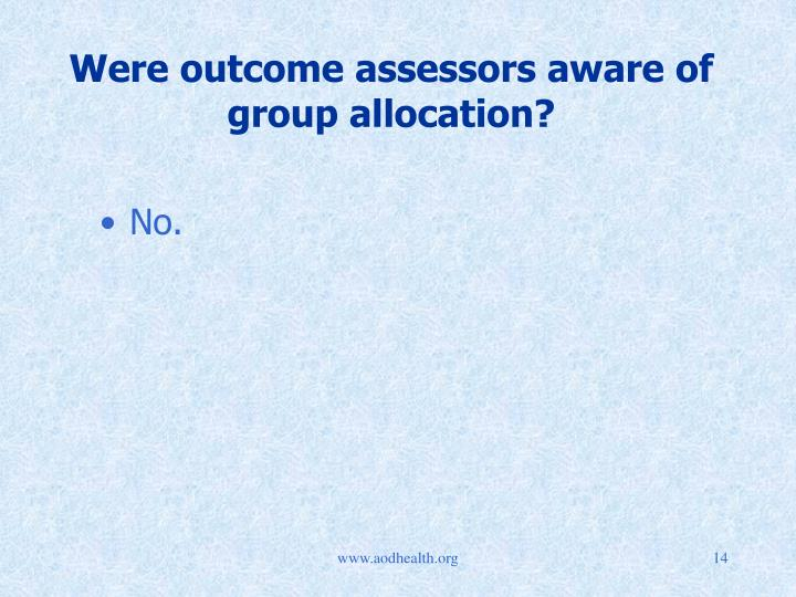 Were outcome assessors aware of group allocation?
