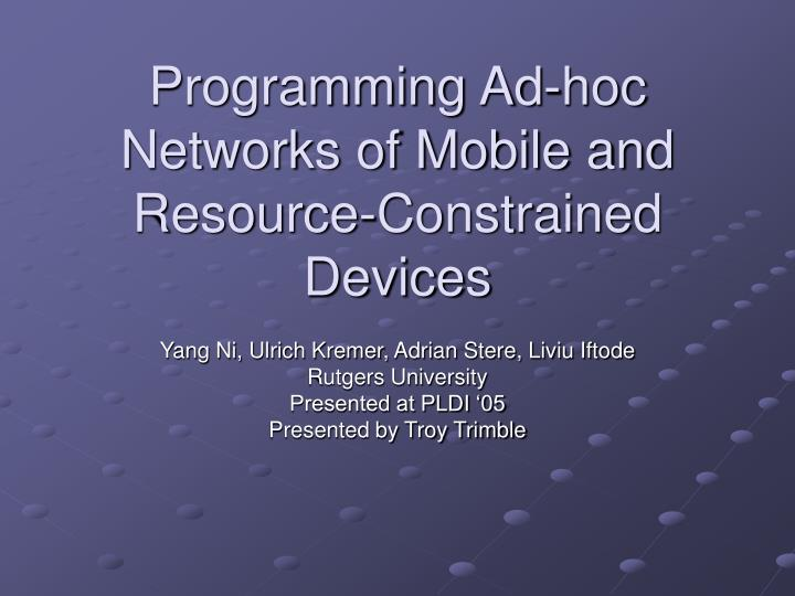 Programming ad hoc networks of mobile and resource constrained devices