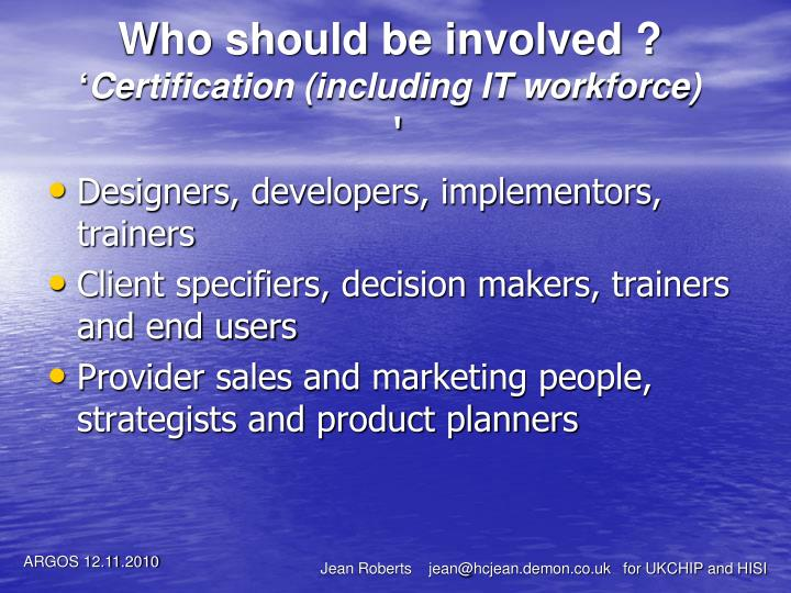 Who should be involved certification including it workforce