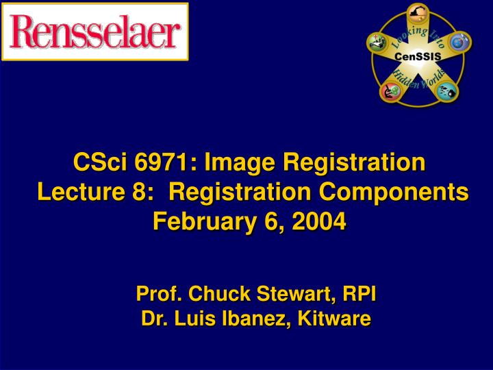 csci 6971 image registration lecture 8 registration components february 6 2004 n.