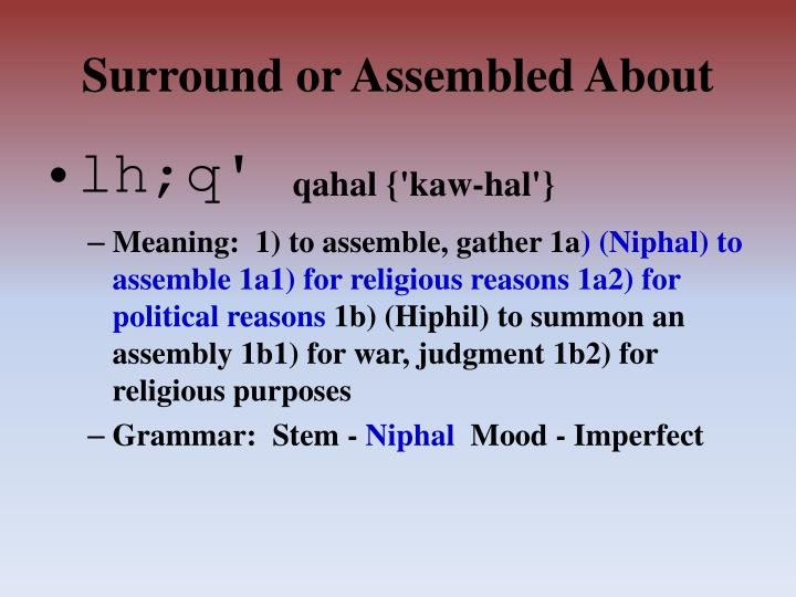 Surround or Assembled About