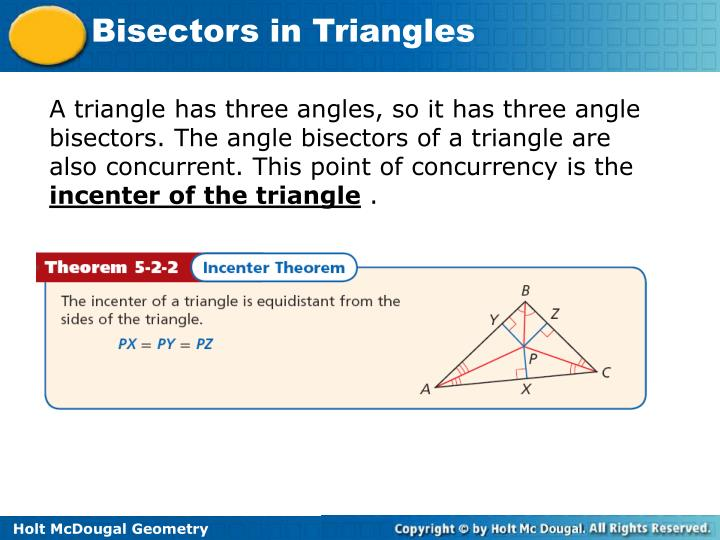A triangle has three angles, so it has three angle bisectors. The angle bisectors of a triangle are also concurrent. This point of concurrency is the