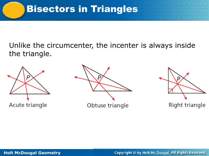 Unlike the circumcenter, the incenter is always inside the triangle.
