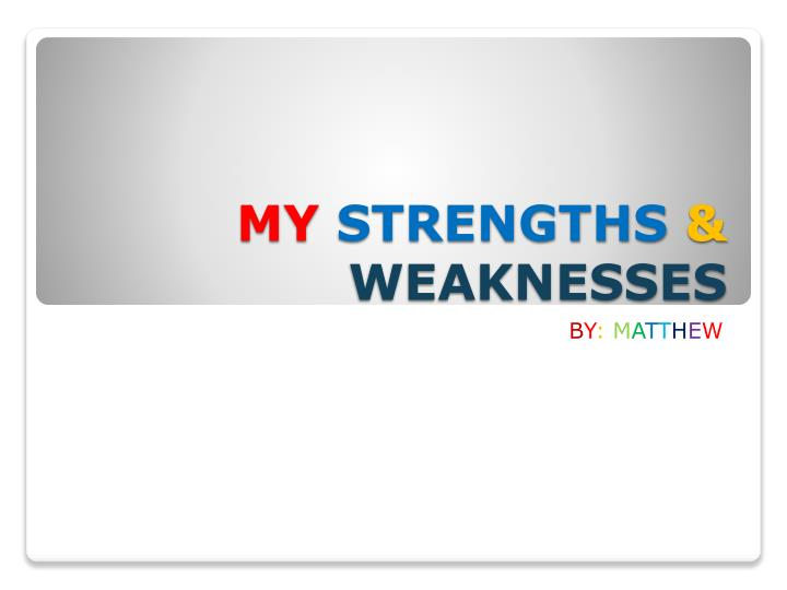 My strengths weaknesses