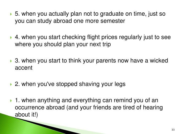 5. when you actually plan not to graduate on time, just so you can study abroad one more semester