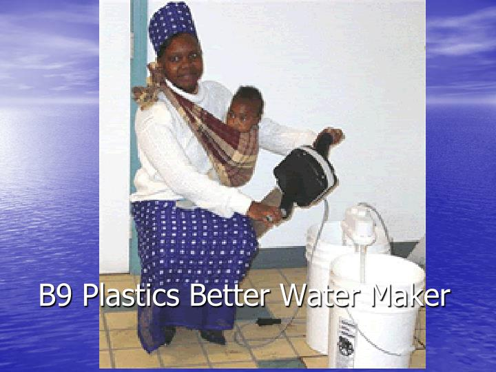 B9 Plastics Better Water Maker