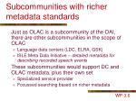 subcommunities with richer metadata standards