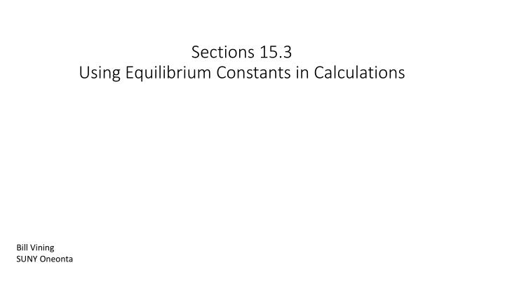 sections 15 3 using equilibrium constants in calculations n.