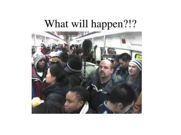 What will happen?!?