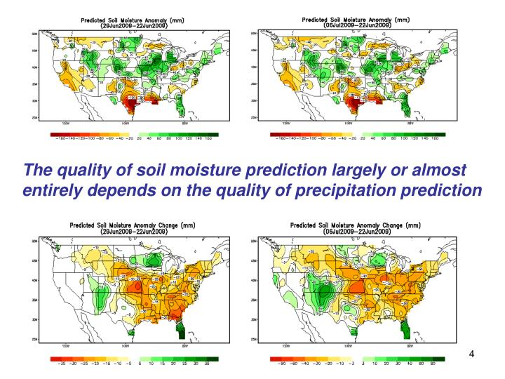 The quality of soil moisture prediction largely or almost entirely depends on the quality of precipitation prediction