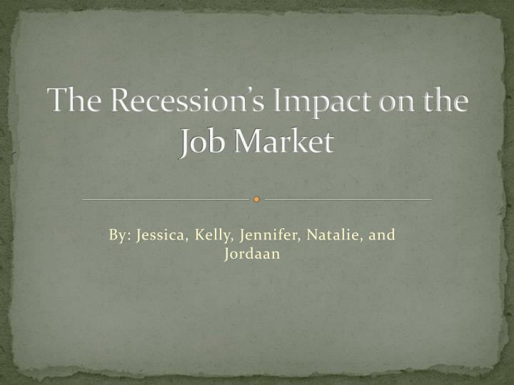 the recession s impact on the job market