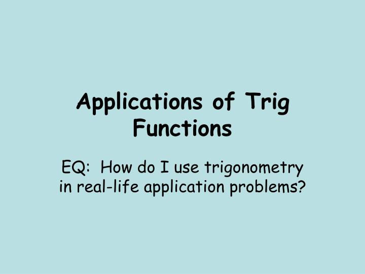 PPT - Applications of Trig Functions PowerPoint Presentation - ID