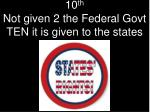 10 th not given 2 the federal govt ten it is given to the states