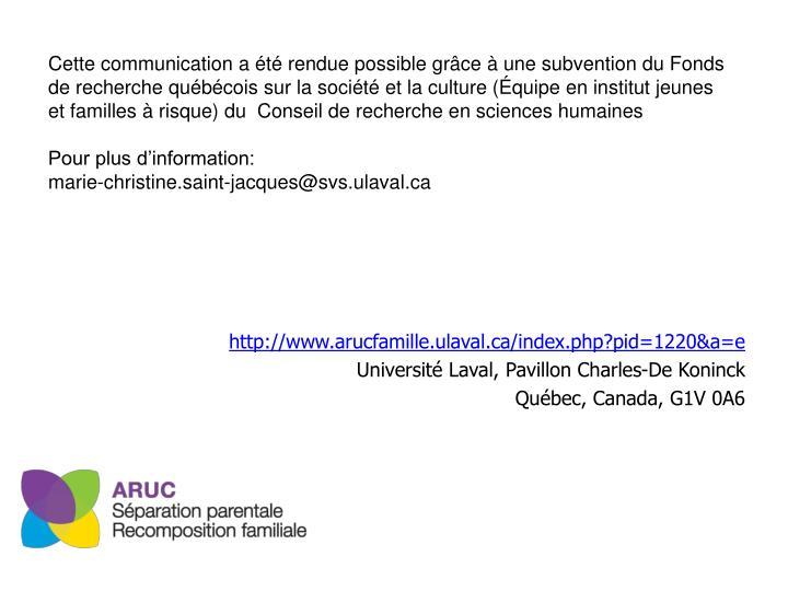 Cette communication a été rendue possible grâce à une subvention du Fonds de recherche québécois sur la société et la culture (Équipe en institut jeunes et familles à risque) du  Conseil de recherche en sciences humaines
