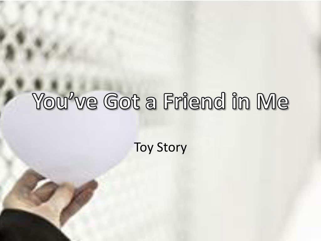 Ppt You Ve Got A Friend In Me Powerpoint Presentation Id