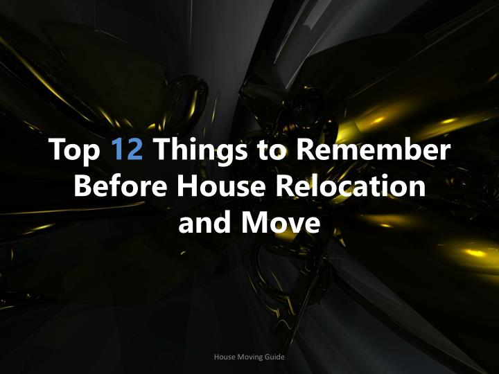 top 12 things to remember b efore h ouse r elocation and m ove n.