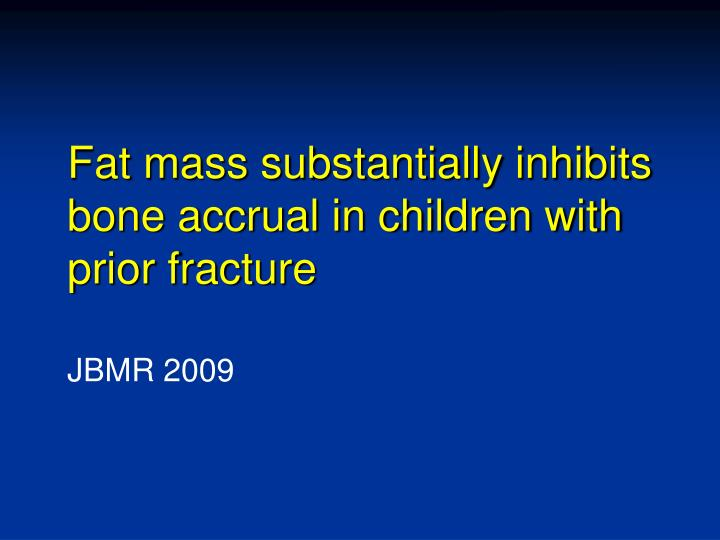 Fat mass substantially inhibits bone accrual in children with prior fracture