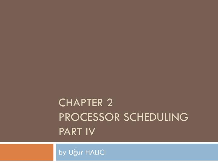 chapter 2 processor scheduling part iv n.
