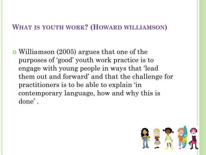 What is youth work? (Howard williamson)
