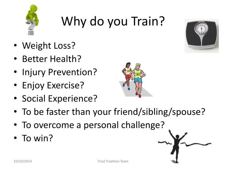 Why do you train
