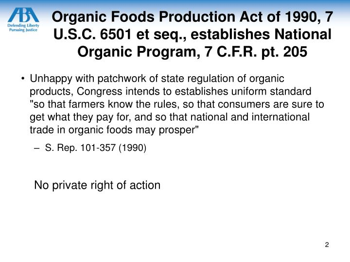 Organic Foods Production Act of 1990, 7 U.S.C. 6501 et seq., establishes National Organic Program, 7...