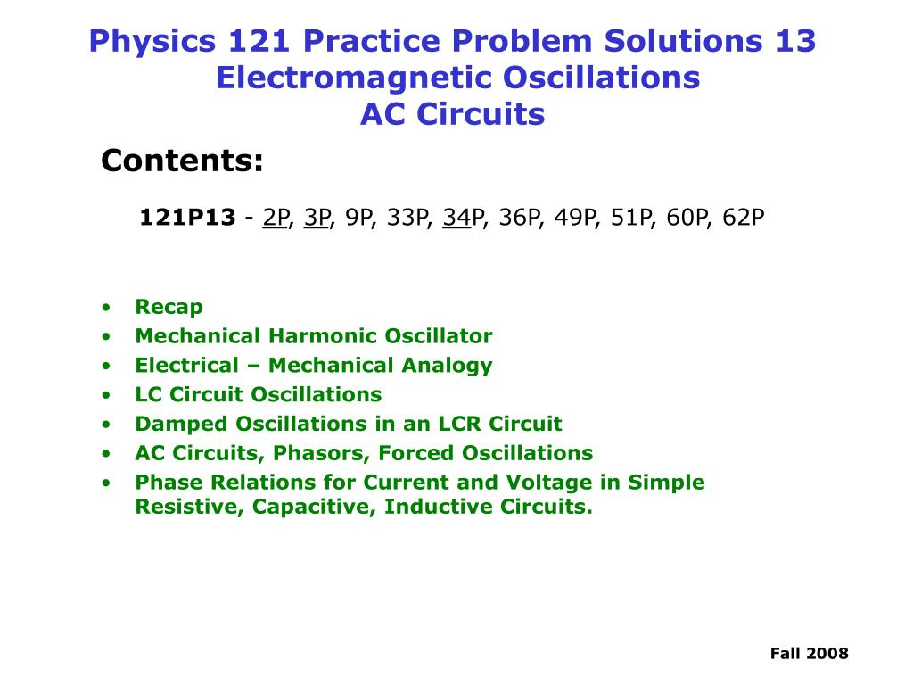 Ppt Physics 121 Practice Problem Solutions 13 Electromagnetic Ac Circuit Inductance And Capacitance Lcr In Series Oscillations Circuits N