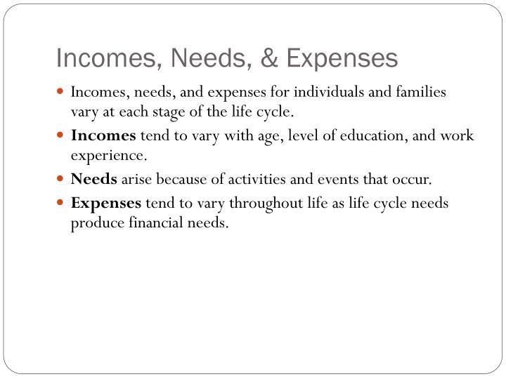 Incomes, Needs, & Expenses
