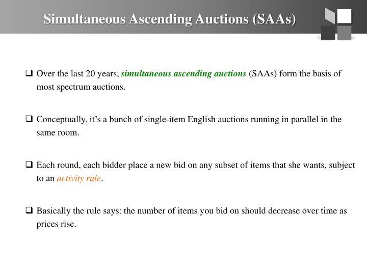 Simultaneous Ascending Auctions (SAAs)