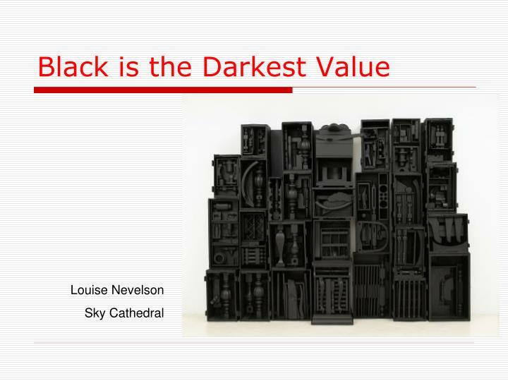Black is the Darkest Value